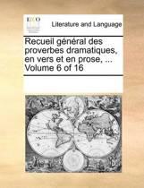 Recueil General Des Proverbes Dramatiques, En Vers Et En Prose, ... Volume 6 of 16