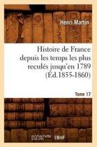 Histoire de France Depuis Les Temps Les Plus Recul�s Jusqu'en 1789. [tome 17] (�d.1855-1860)