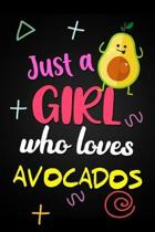 Just A Girl Who Loves Avocados: Funny Gift Notebook For Girls Blank Lined Journal Novelty Gifts For Vegetarians