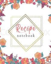 Recipe Notebook: Pretty Floral Recipe Book Planner Journal Notebook Organizer Gift - Favorite Family Serving Ingredients Preparation Ba