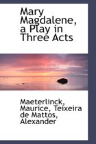 Mary Magdalene, a Play in Three Acts