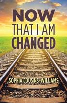 Now That I Am Changed