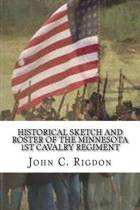 Historical Sketch and Roster of the Minnesota 1st Cavalry Regiment