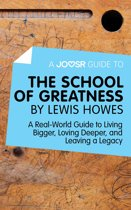A Joosr Guide to... The School of Greatness by Lewis Howes: A Real-World Guide to Living Bigger, Loving Deeper, and Leaving a Legacy