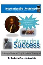 Acquiring Success Through the Amazing Power of Thought!
