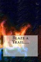 Blaze a Trail.....