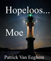 Hopeloos...Moe