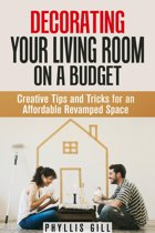 Decorating Your Living Room on a Budget: Creative Tips and Tricks for an Affordable Revamped Space