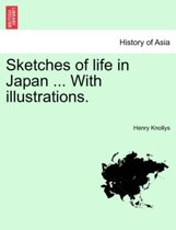 Sketches of Life in Japan ... with Illustrations.