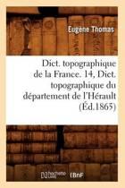 Dict. Topographique de la France. 14, Dict. Topographique Du D�partement de l'H�rault (�d.1865)