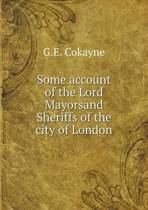 Some Account of the Lord Mayorsand Sheriffs of the City of London
