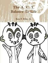 The A C T Balance to Life
