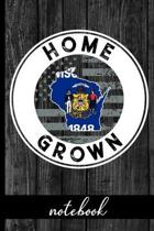 Home Grown - Notebook: Wisconsin Native Quote With WI State & American Flags - Show Pride In State And Country Notebook - Share You Are Proud