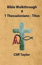 Bible Walkthrough - 9 Thessalonians and Pastoral Letters