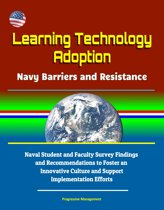 Learning Technology Adoption: Navy Barriers and Resistance - Naval Student and Faculty Survey Findings and Recommendations to Foster an Innovative Culture and Support Implementation Efforts