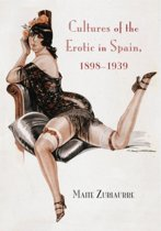 Cultures of the Erotic in Spain, 1898-1939