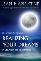 8 SIMPLE STEPS TO REALIZING YOUR DREAMS: In Life, Work and Relationships