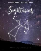 Sagittarius - January 2020 - December 2020 - Weekly + Monthly Planner: Sagittarius Zodiac Constellation Sign Calendar Agenda with Quotes