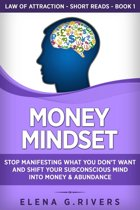 Money Mindset: Stop Manifesting What You Don't Want and Shift Your Subconscious Mind into Money & Abundance