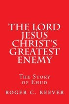 The Lord Jesus Christ's Greatest Enemy