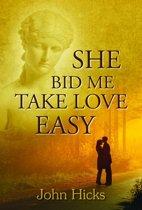 She Bid Me Take Love Easy