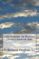 Life Lessons of Blessed (Saint) Joan of Arc