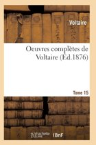 Oeuvres Compl tes de Voltaire. Tome 15