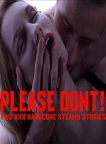Please Don't! Two XXX Hardcore Steamy Stories (Multiple Alpha Males Claiming Younger Fertile Women Younger Older Taboo Short Story Collection XXX MF, MMF, MMMMMF)