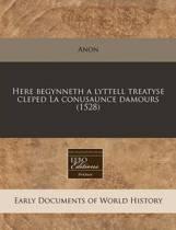 Here Begynneth a Lyttell Treatyse Cleped La Conusaunce Damours (1528)