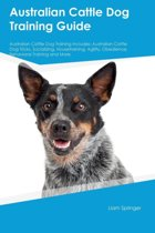 Australian Cattle Dog Training Guide Australian Cattle Dog Training Includes