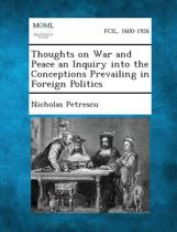 Thoughts on War and Peace an Inquiry Into the Conceptions Prevailing in Foreign Politics
