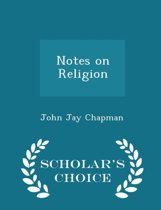 Notes on Religion - Scholar's Choice Edition
