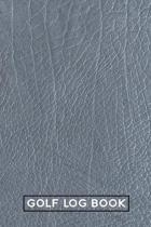 Golf Log Book: Notebook for Golfers to Track Scores & Experiences - Leather Texture Design Gray