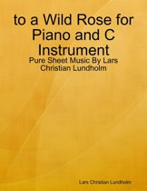 to a Wild Rose for Piano and C Instrument - Pure Sheet Music By Lars Christian Lundholm