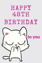 Happy 48th Birthday To You: 48th Birthday Gift / Journal / Notebook / Diary / Unique Greeting & Birthday Card Alternative