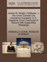 James M. Wright, Petitioner, V. the Union Central Life Insurance Company. U.S. Supreme Court Transcript of Record with Supporting Pleadings