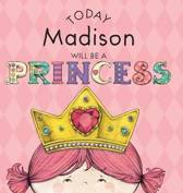 Today Madison Will Be a Princess