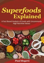 Superfoods Explained: A Fact Based Analysis of Foods with Uncommonly High Nutritive Values