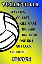 Volleyball Stay Low Go Fast Kill First Die Last One Shot One Kill Not Luck All Skill Shawn