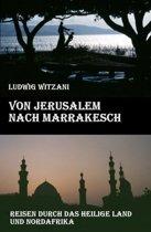 Von Jerusalem nach Marrakesch