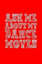 Ask Meabout Mydancemoves: Dot Grid Journal - Ask Me About My Dance Moves Costume Funny Halloween Gift - Red Dotted Diary, Planner, Gratitude, Wr