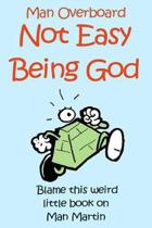Not Easy Being God