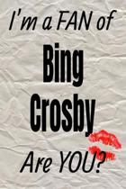 I'm a Fan of Bing Crosby Are You? Creative Writing Lined Journal