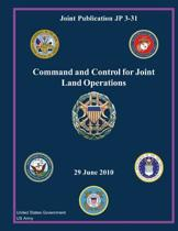 Joint Publication Jp 3-31 Command and Control for Joint Land Operations 29 June 2010