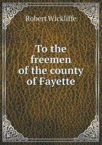 To the Freemen of the County of Fayette