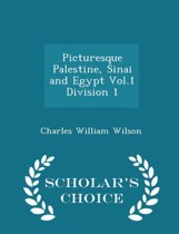 Picturesque Palestine, Sinai and Egypt Vol.1 Division 1 - Scholar's Choice Edition
