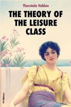 The Theory of the Leisure Class: An Economic Study of Institutions
