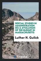 Special Studies in Administration. No.2; Evolution of the Budget in Massachusetts