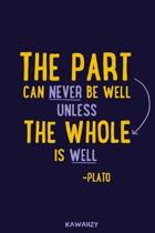 The Part Can Never Be Well Unless the Whole Is Well - Plato
