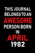 This Journal Belongs to an Awesome Person Born in April 1982